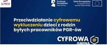 """""""Wsparcie dzieci z rodzin pegeerowskich w rozwoju cyfrowym - Granty PPGR"""""""