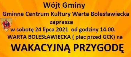 Zapraszamy na festyn do Warty Bolesławieckiej, plac przed GCK, 24 lipca (sobota)